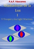 Descargar libro: Gladiadores de la Luz I: V Trooper y los Light Warriors, de F. A. F. Vásconez