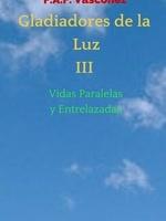 F. A. F. Vásconez, Gladiadores de la Luz III: Vidas Paralelas y Entrelazadas